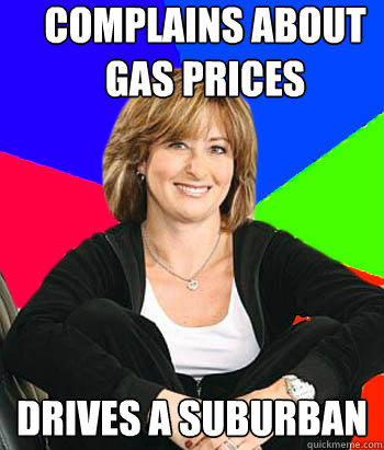 Complains about Gas Prices Drives a Suburban - Complains about Gas Prices Drives a Suburban  Sheltering Suburban Mom