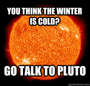 You think the winter is cold? Go talk to pluto