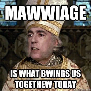 Mawwiage is what bwings us togethew today - Mawwiage is what bwings us togethew today  Mawwiage