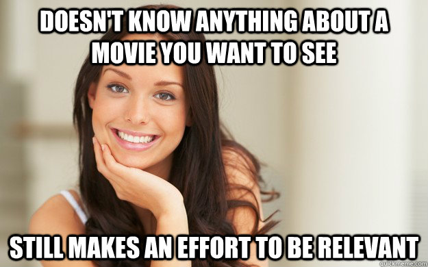 Doesn't know anything about a movie you want to see  Still makes an effort to be relevant - Doesn't know anything about a movie you want to see  Still makes an effort to be relevant  Good Girl Gina