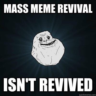 Mass meme revival isn't revived