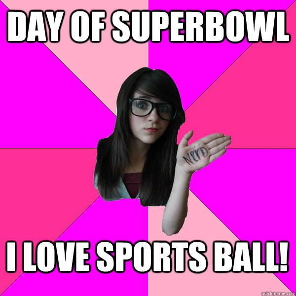 Day of superbowl I LOVE SPORTS BALL! - Day of superbowl I LOVE SPORTS BALL!  stupid spore grox creature meme idiot nerd girl lol sporum