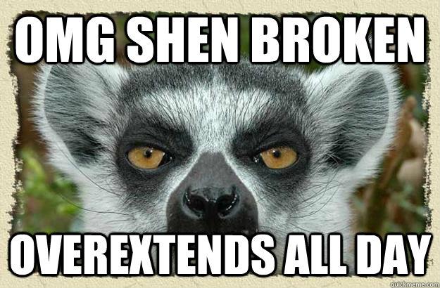OMG SHEN BROKEN OVEREXTENDS ALL DAY