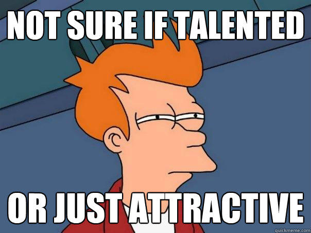 Not sure if talented or just attractive - Not sure if talented or just attractive  Futurama Fry