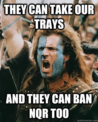 they can take our trays and they can ban nqr too - they can take our trays and they can ban nqr too  SOPA Opposer