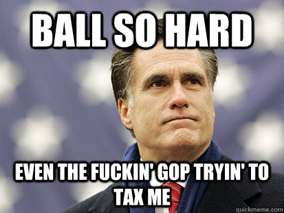 Ball so hard even the fuckin' GOP tryin' to tax me