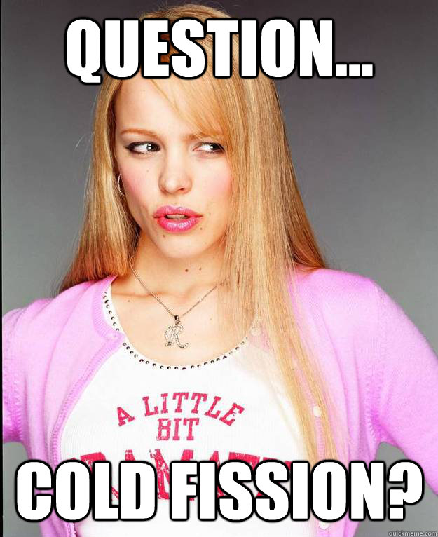 Question... Cold fission?