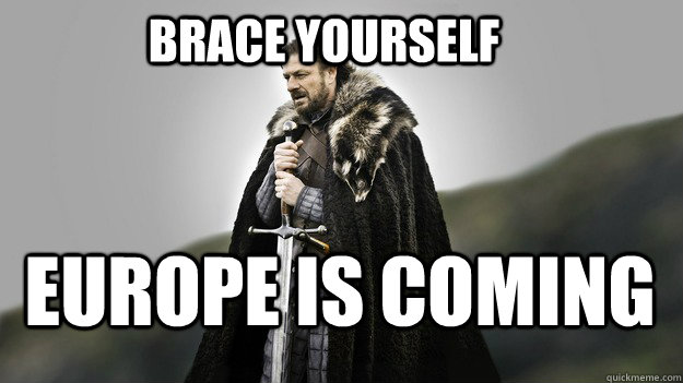 Brace yourself Europe is coming - Brace yourself Europe is coming  Ned stark winter is coming