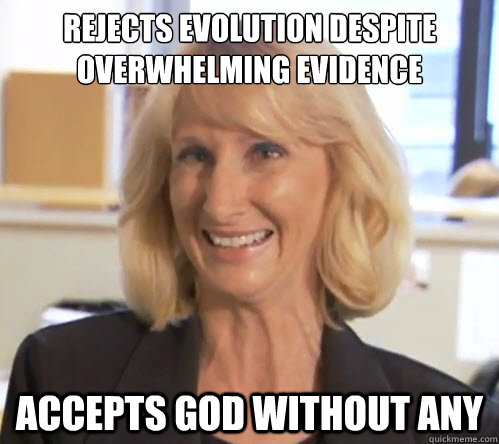 Rejects evolution despite overwhelming evidence Accepts god without any - Rejects evolution despite overwhelming evidence Accepts god without any  Wendy Wright