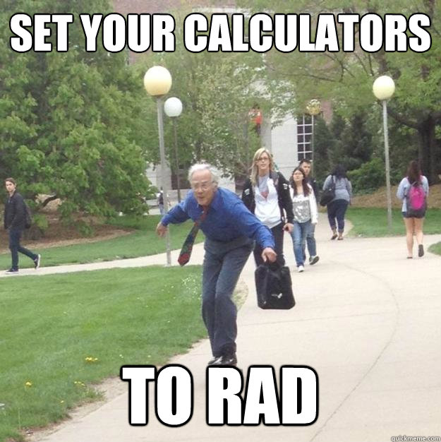 SET your calculators to rad