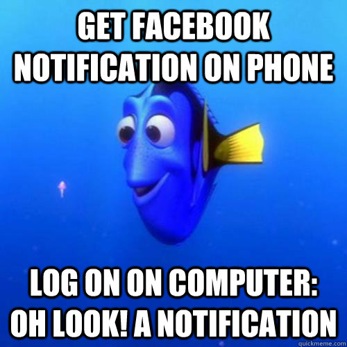 Get facebook notification on phone Log on on computer: Oh look! A notification - Get facebook notification on phone Log on on computer: Oh look! A notification  dory
