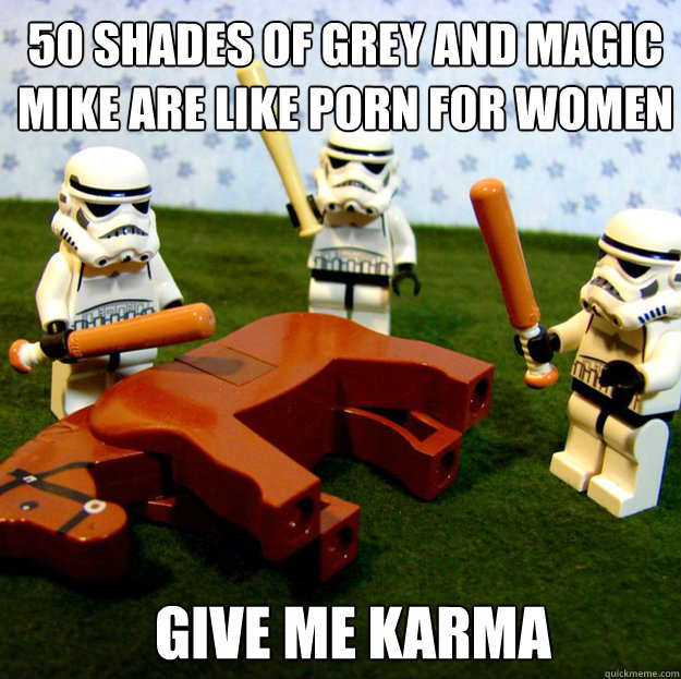 50 shades of grey and magic mike are like porn for women GIVE ME KARMA