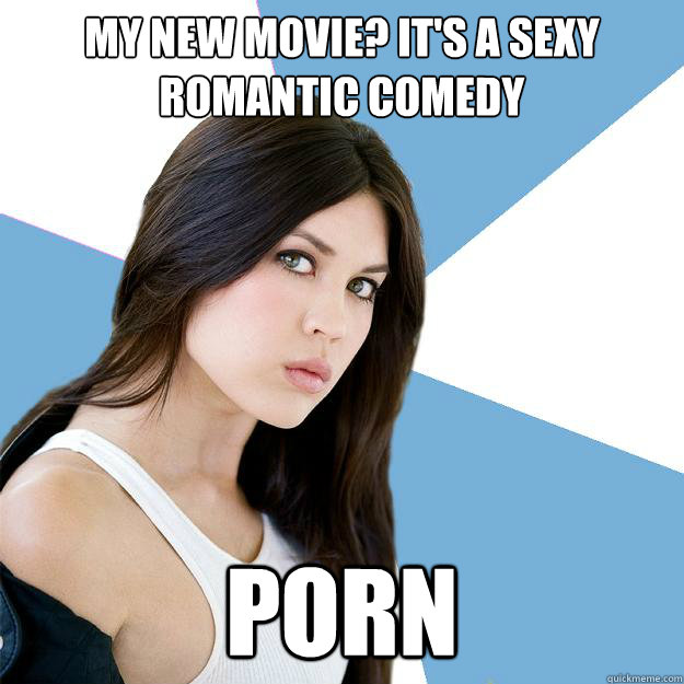 My new movie? It's a sexy romantic comedy porn  Annoying IMDB Actress