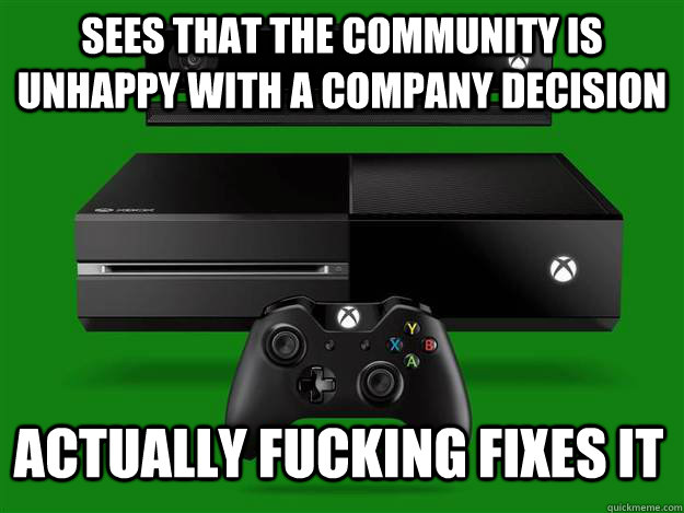sees that the community is unhappy with a company decision actually fucking fixes it - sees that the community is unhappy with a company decision actually fucking fixes it  Microsoft