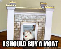 I should buy a moat -  I should buy a moat  Misc