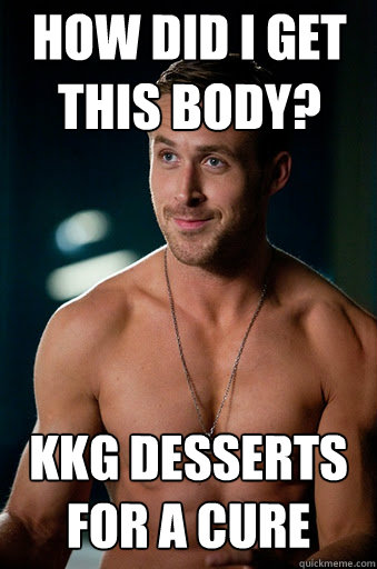 Kkg desserts for a cure How did i get this body?
