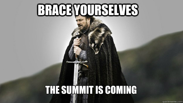 Brace yourselves The Summit is coming - Brace yourselves The Summit is coming  Ned stark winter is coming
