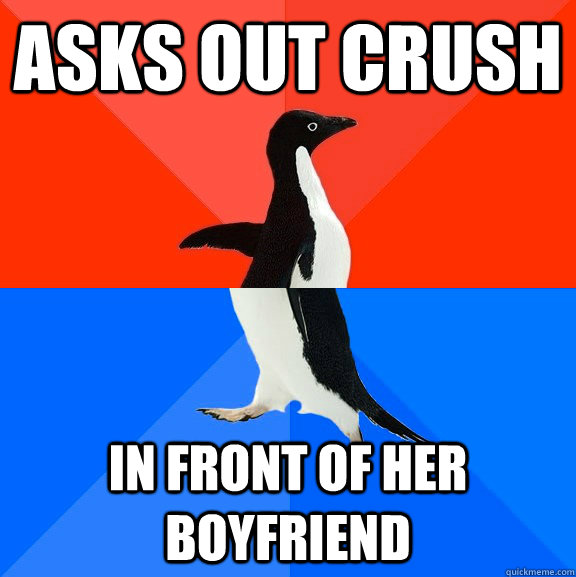 asks out crush in front of her boyfriend - asks out crush in front of her boyfriend  Socially Awesome Awkward Penguin