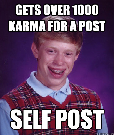Gets over 1000 karma for a post Self post  Bad Luck Brian