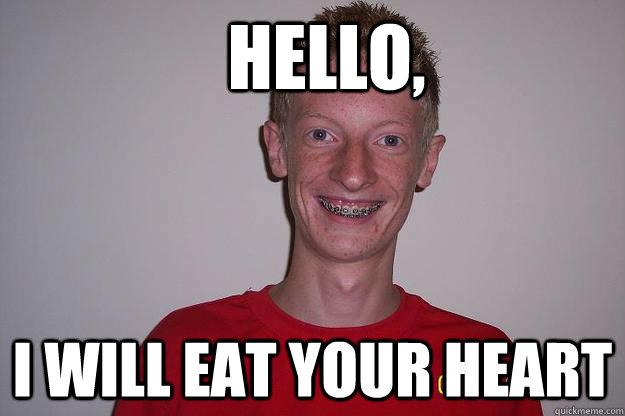 Hello, I will eat your heart  Creepy Guy