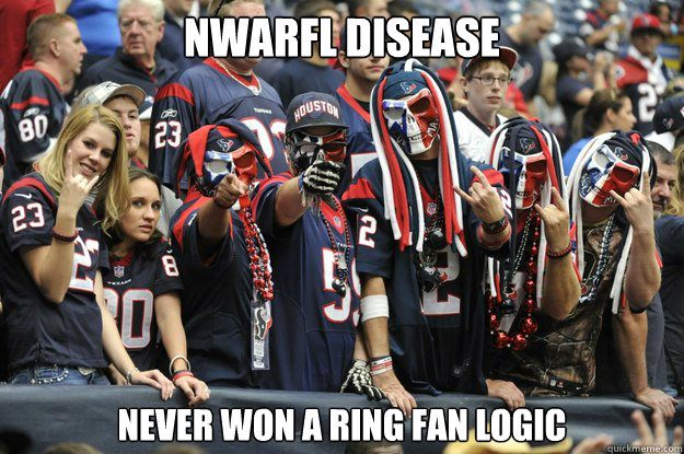 16fc3679 NWARFL DISEASE NEVER WON A RING FAN LOGIC - TEXANS SUCK - quickmeme