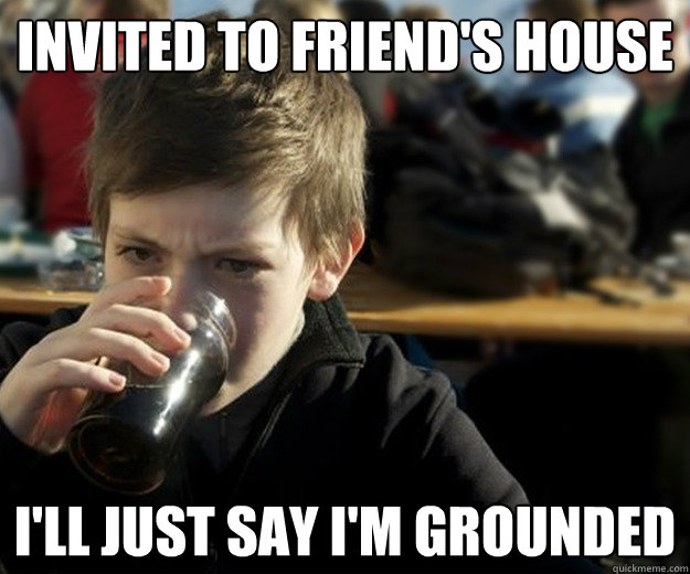 Invited to friend's house I'll just say I'm grounded - Invited to friend's house I'll just say I'm grounded  Lazy Elementary School Student