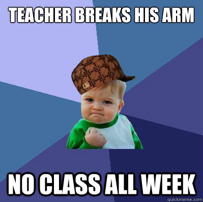 teacher breaks his arm no class all week