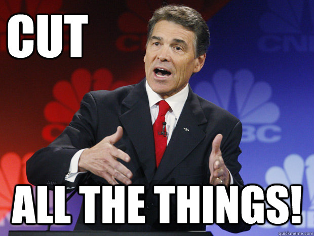 Cut   All the things!  ummmm Rick Perry