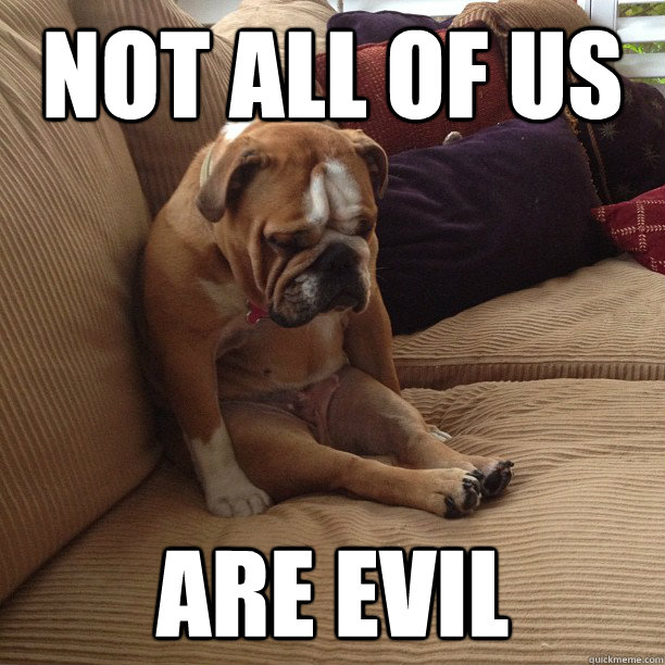 Not all of us Are evil - Not all of us Are evil  depressed dog