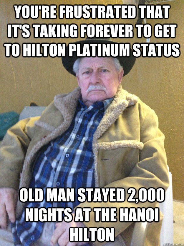 you're frustrated that it's taking forever to get to hilton platinum status old man stayed 2,000 nights at the Hanoi hilton
