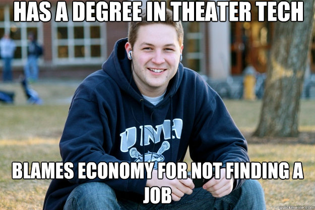 has a degree in theater tech blames economy for not finding a job
