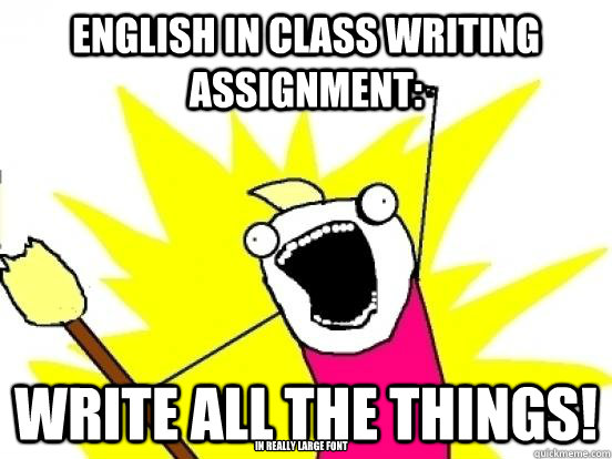 English in class writing assignment: Write all the things! in really large font