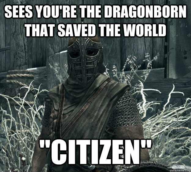 Sees you're the dragonborn that saved the world