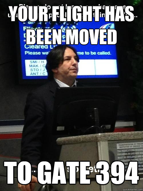 Your flight has been moved to gate 394