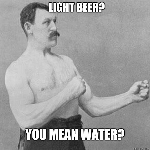 Light Beer? You mean water? - Light Beer? You mean water?  Misc