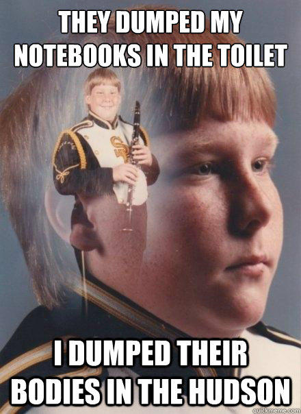 they dumped my notebooks in the toilet I dumped their bodies in the hudson