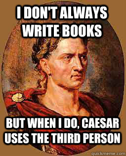 I don't always write books but when I do, caesar uses the third person