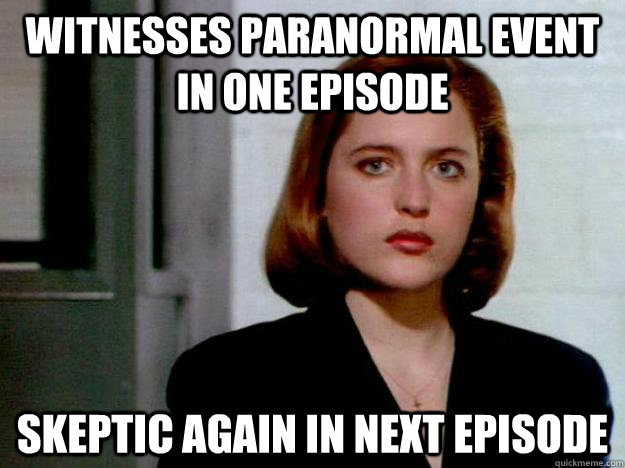 Witnesses paranormal event in one episode Skeptic again in next episode