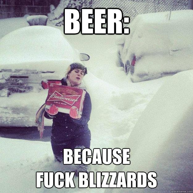 BEER: because  fuck blizzards