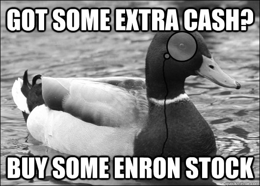 Got some extra cash? Buy some enron stock - Got some extra cash? Buy some enron stock  Outdated Advice Mallard