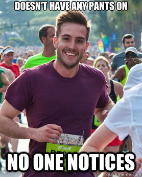doesn't have any pants on no one notices - doesn't have any pants on no one notices  Ridiculously photogenic guy