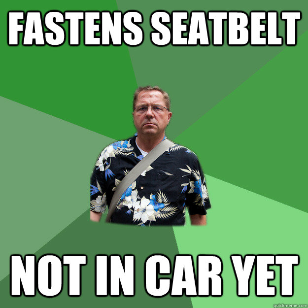 Fastens seatbelt Not in car yet - Fastens seatbelt Not in car yet  Nervous Vacation Dad