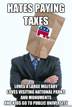 Hates paying taxes Loves a large military Loves visiting national parks and monuments And kids go to Public university