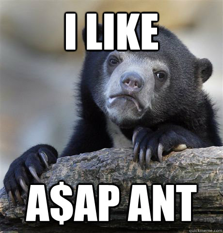 I like A$AP Ant - I like A$AP Ant  Confession Bear