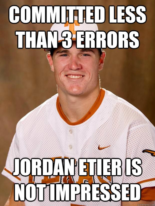 Committed less than 3 errors Jordan Etier Is not impressed