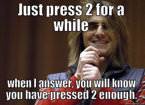 JUST PRESS 2 FOR A WHILE WHEN I ANSWER, YOU WILL KNOW YOU HAVE PRESSED 2 ENOUGH. Mitch Hedberg Meme