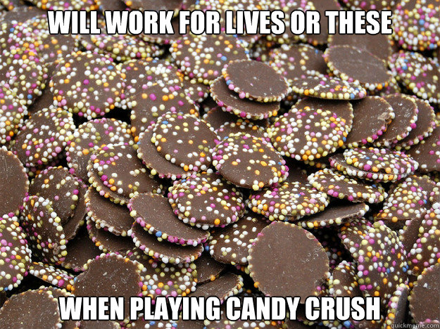 will work for lives or these WHEN playing candy crush  CANDY CRUSH