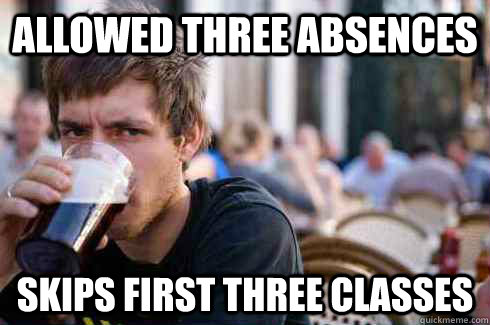 Allowed three absences   skips first three classes - Allowed three absences   skips first three classes  Lazy College Senior
