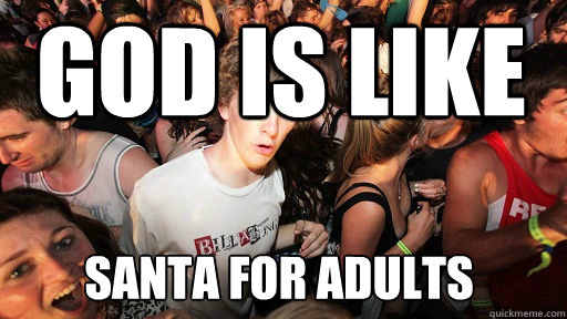 god is like santa for adults - god is like santa for adults  Sudden Clarity Clarence