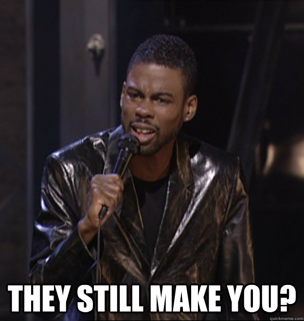 They Still MAKE You?  Chris Rock